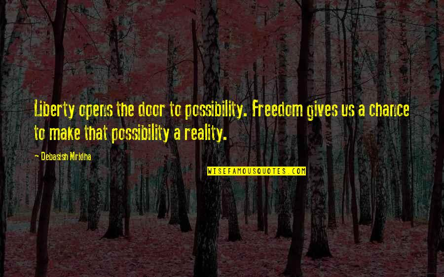 Education Is Freedom Quotes By Debasish Mridha: Liberty opens the door to possibility. Freedom gives