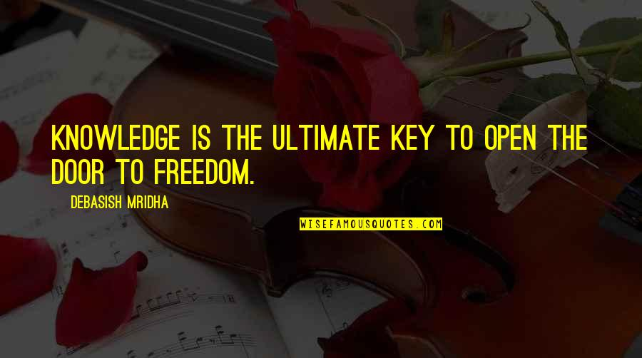 Education Is Freedom Quotes By Debasish Mridha: Knowledge is the ultimate key to open the