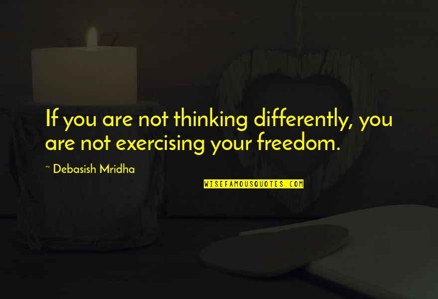 Education Is Freedom Quotes By Debasish Mridha: If you are not thinking differently, you are