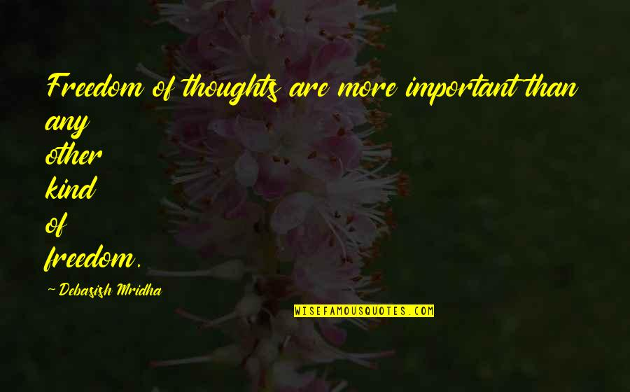Education Is Freedom Quotes By Debasish Mridha: Freedom of thoughts are more important than any