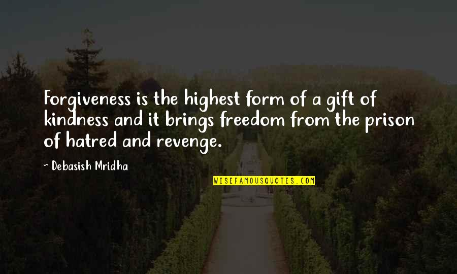 Education Is Freedom Quotes By Debasish Mridha: Forgiveness is the highest form of a gift