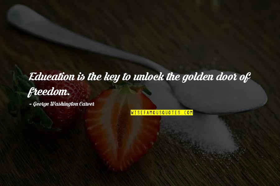 Education Is Freedom Quotes By George Washington Carver: Education is the key to unlock the golden