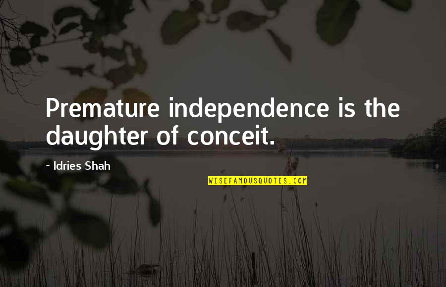 Education Is Freedom Quotes By Idries Shah: Premature independence is the daughter of conceit.