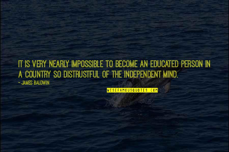 Education Is Freedom Quotes By James Baldwin: It is very nearly impossible to become an
