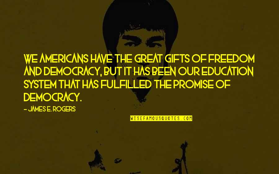 Education Is Freedom Quotes By James E. Rogers: We Americans have the great gifts of freedom