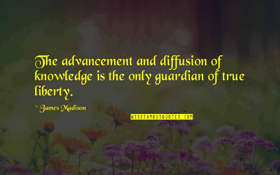 Education Is Freedom Quotes By James Madison: The advancement and diffusion of knowledge is the