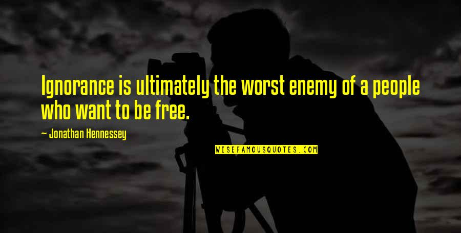 Education Is Freedom Quotes By Jonathan Hennessey: Ignorance is ultimately the worst enemy of a