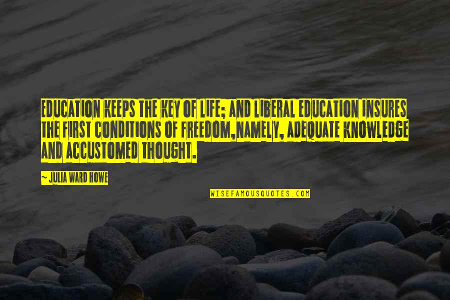 Education Is Freedom Quotes By Julia Ward Howe: Education keeps the key of life; and liberal