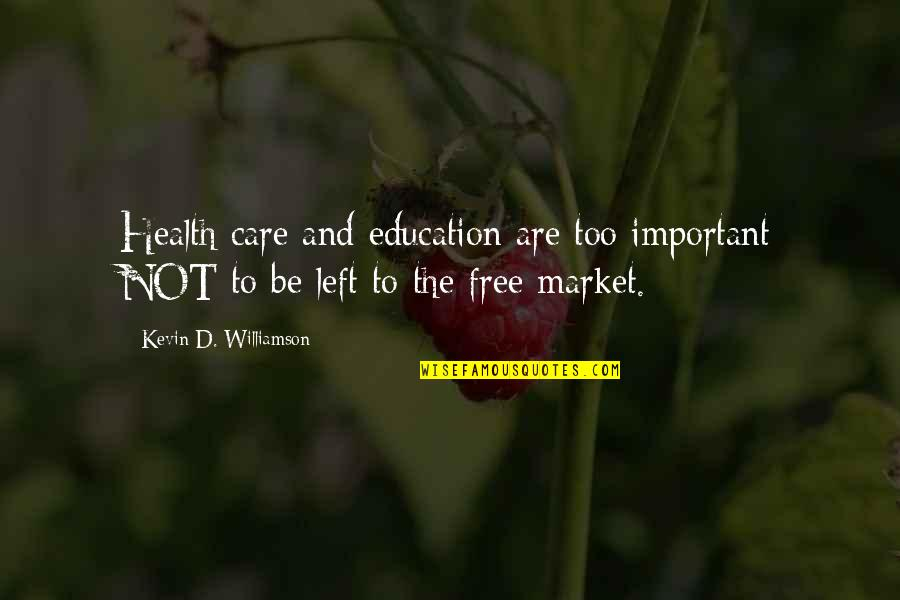 Education Is Freedom Quotes By Kevin D. Williamson: Health care and education are too important NOT
