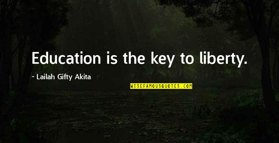 Education Is Freedom Quotes By Lailah Gifty Akita: Education is the key to liberty.