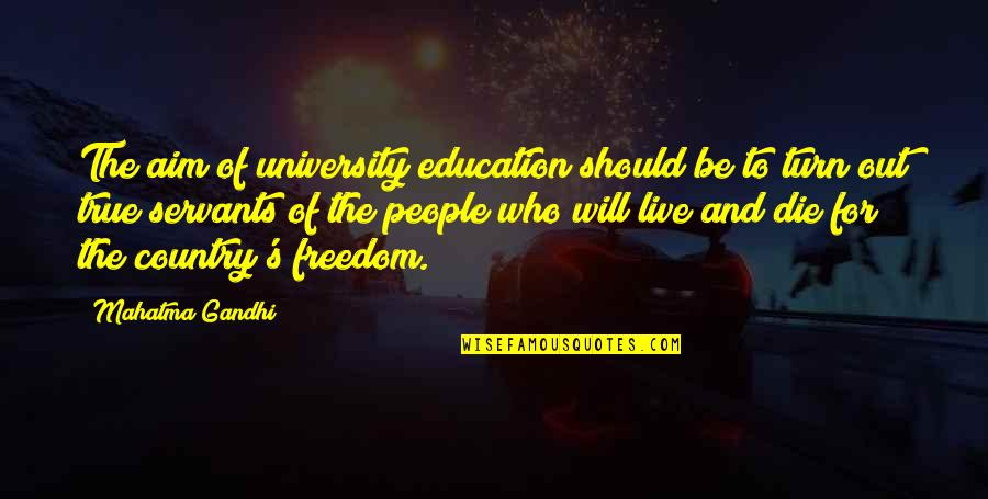 Education Is Freedom Quotes By Mahatma Gandhi: The aim of university education should be to
