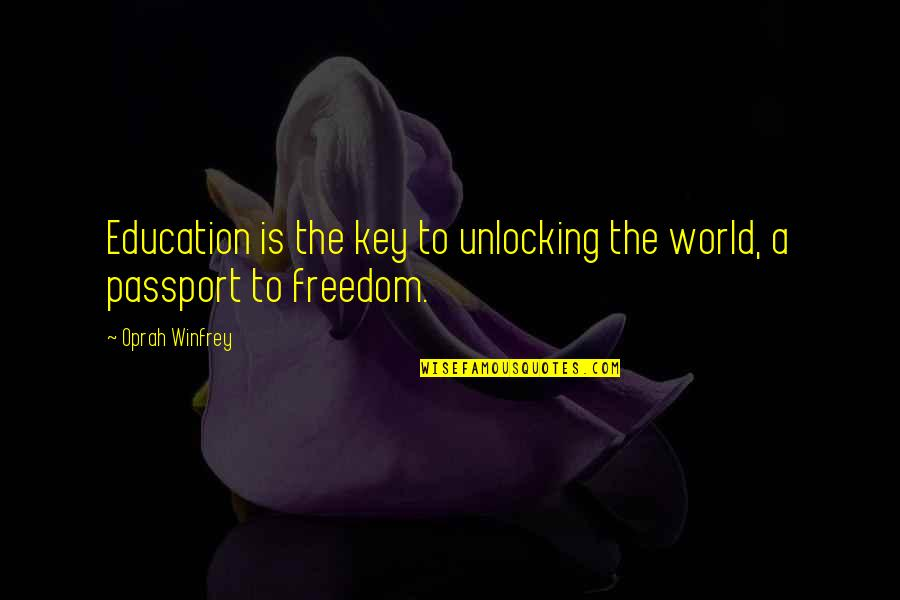 Education Is Freedom Quotes By Oprah Winfrey: Education is the key to unlocking the world,