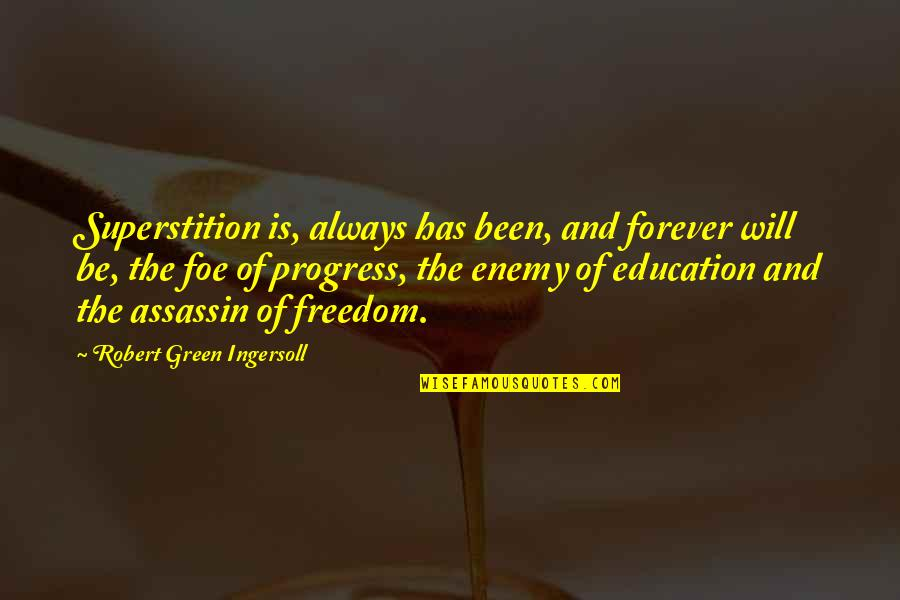 Education Is Freedom Quotes By Robert Green Ingersoll: Superstition is, always has been, and forever will