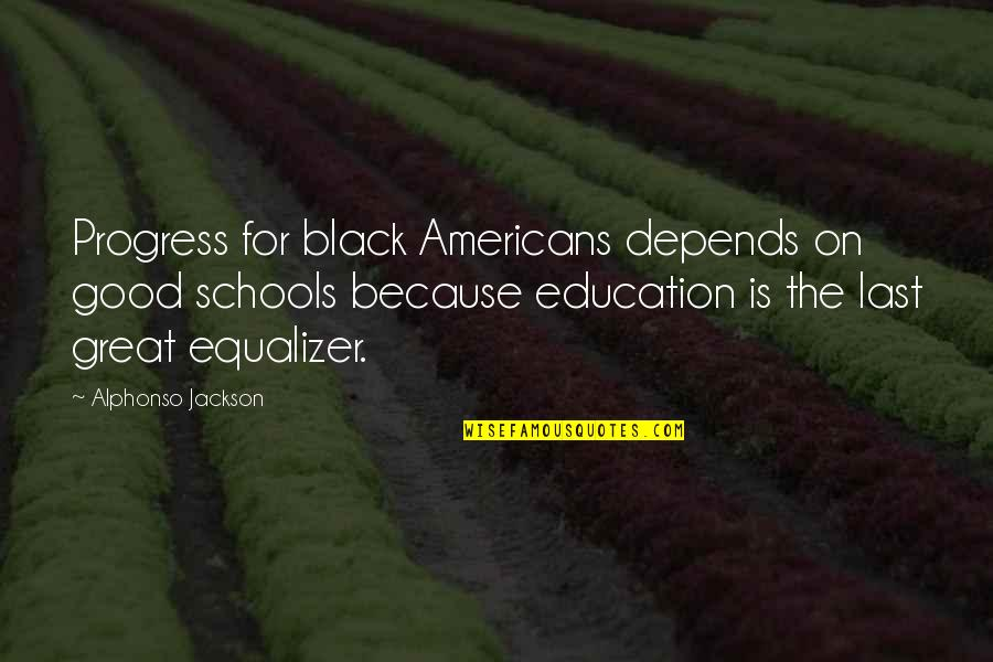 Education Is Good Quotes By Alphonso Jackson: Progress for black Americans depends on good schools