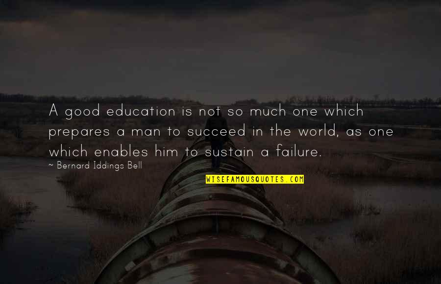 Education Is Good Quotes By Bernard Iddings Bell: A good education is not so much one