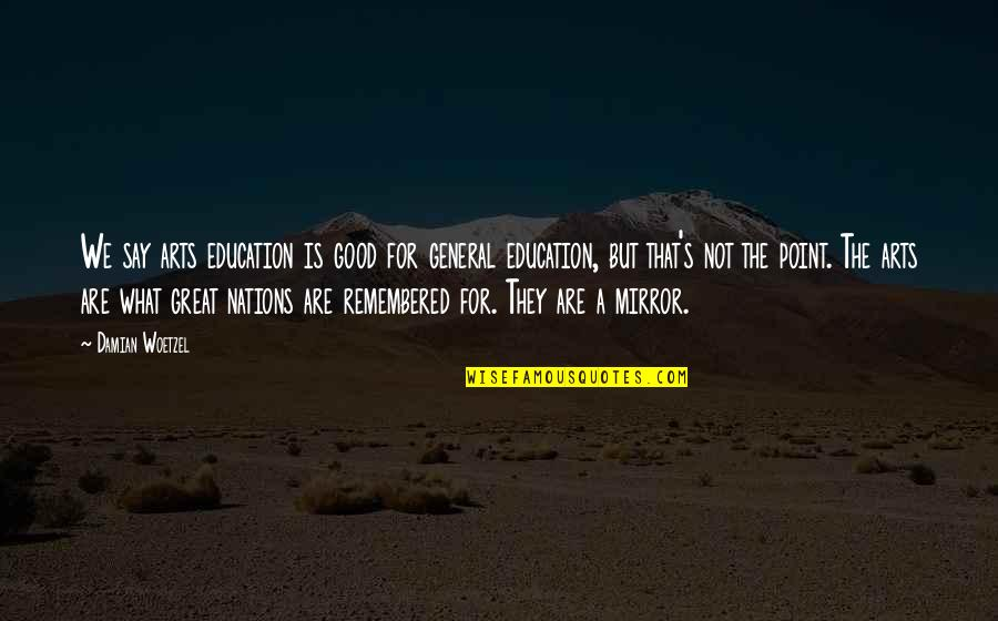 Education Is Good Quotes By Damian Woetzel: We say arts education is good for general
