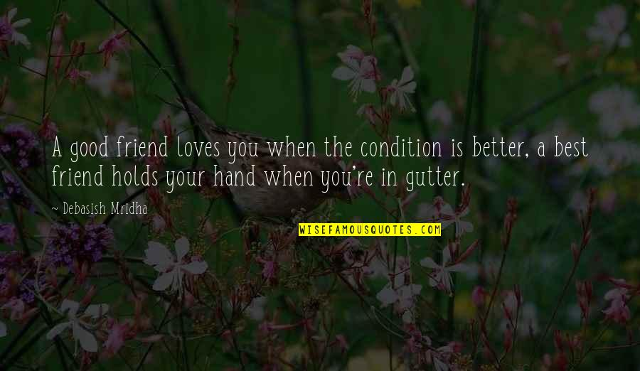 Education Is Good Quotes By Debasish Mridha: A good friend loves you when the condition