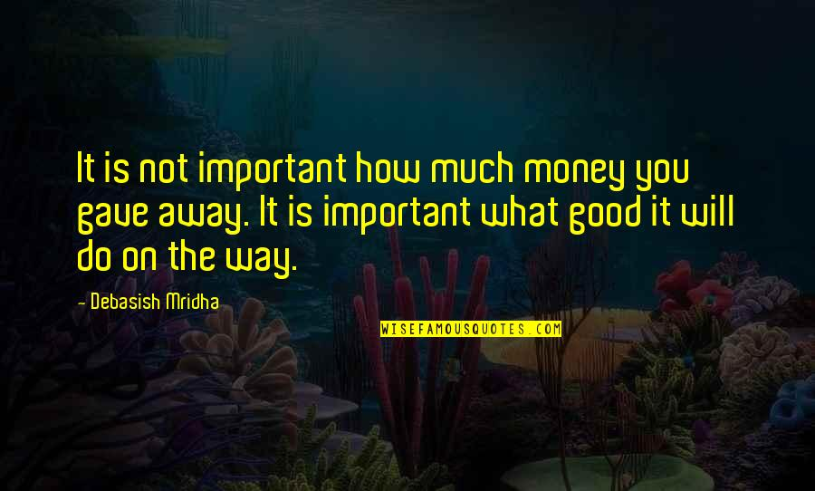 Education Is Good Quotes By Debasish Mridha: It is not important how much money you
