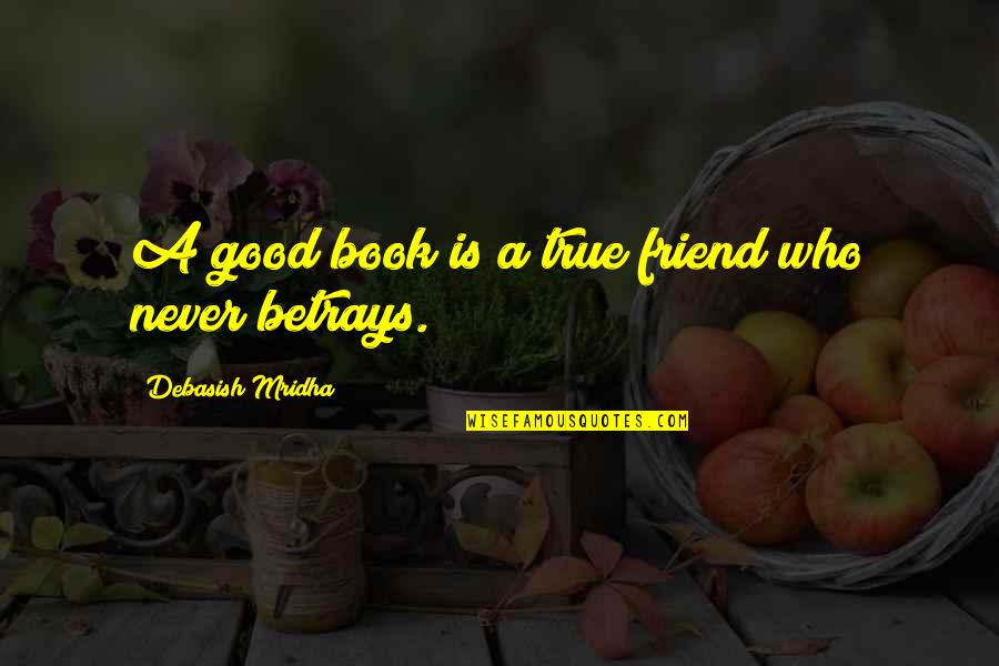 Education Is Good Quotes By Debasish Mridha: A good book is a true friend who