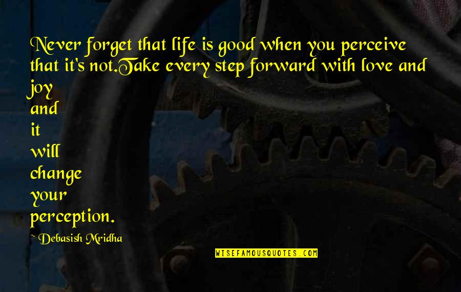 Education Is Good Quotes By Debasish Mridha: Never forget that life is good when you