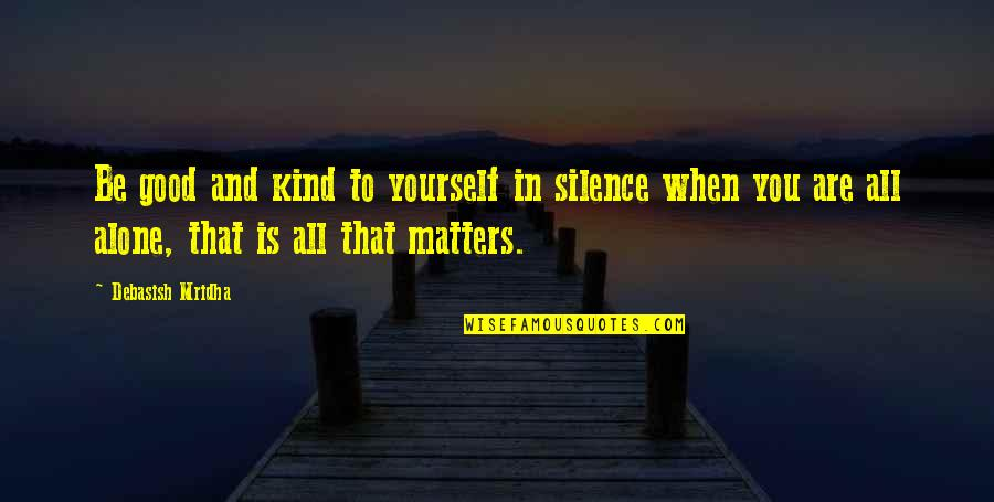 Education Is Good Quotes By Debasish Mridha: Be good and kind to yourself in silence