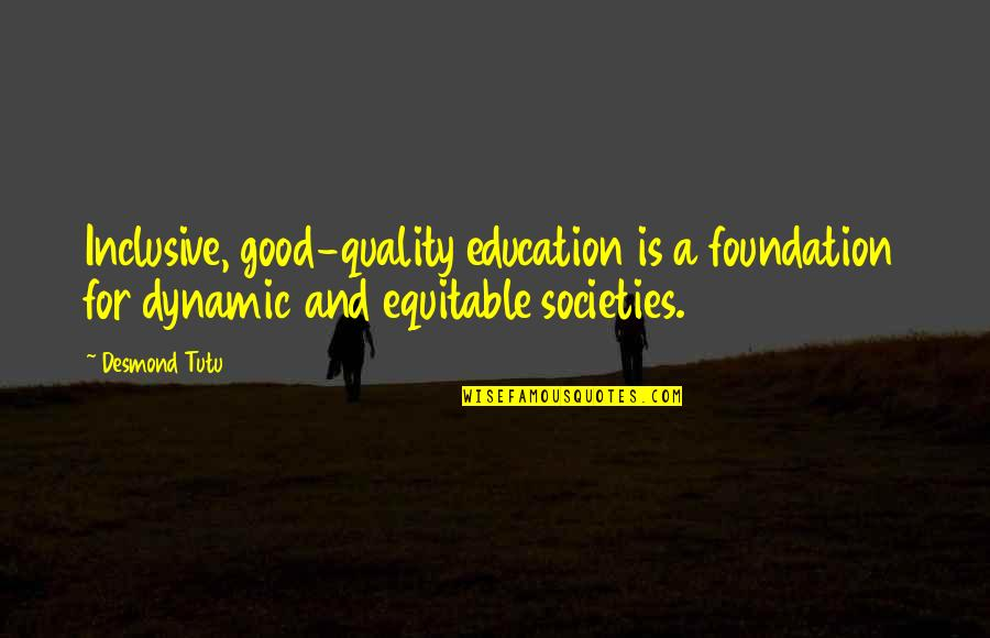 Education Is Good Quotes By Desmond Tutu: Inclusive, good-quality education is a foundation for dynamic