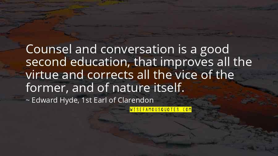 Education Is Good Quotes By Edward Hyde, 1st Earl Of Clarendon: Counsel and conversation is a good second education,