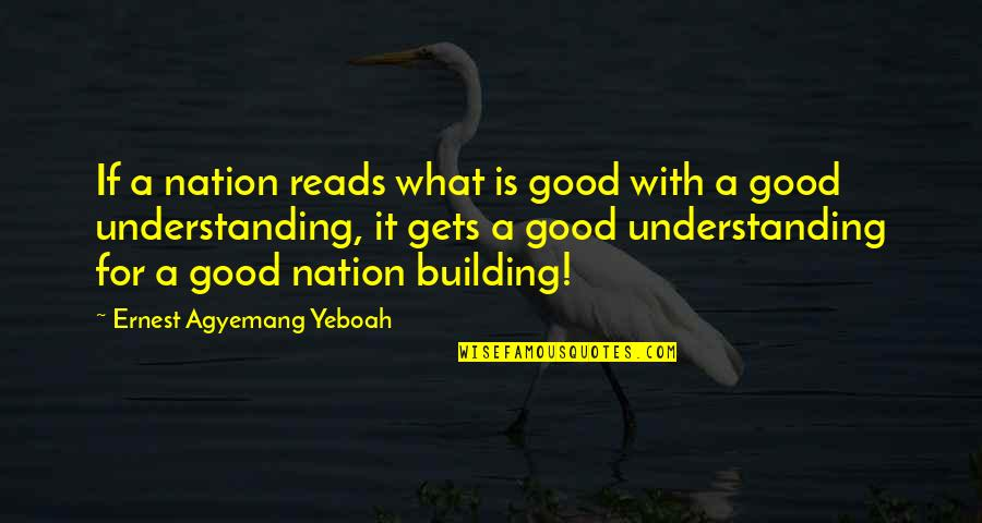 Education Is Good Quotes By Ernest Agyemang Yeboah: If a nation reads what is good with