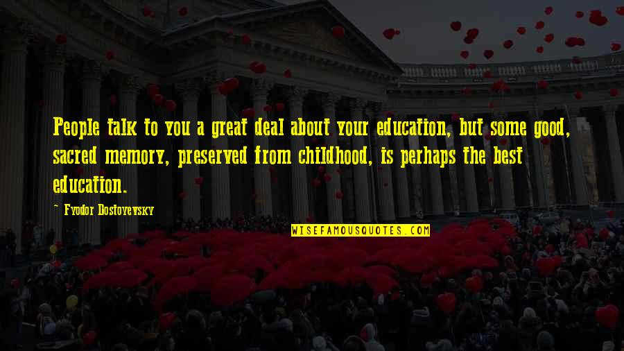 Education Is Good Quotes By Fyodor Dostoyevsky: People talk to you a great deal about