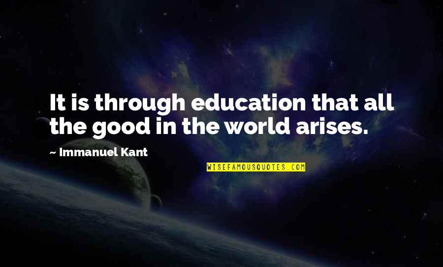 Education Is Good Quotes By Immanuel Kant: It is through education that all the good