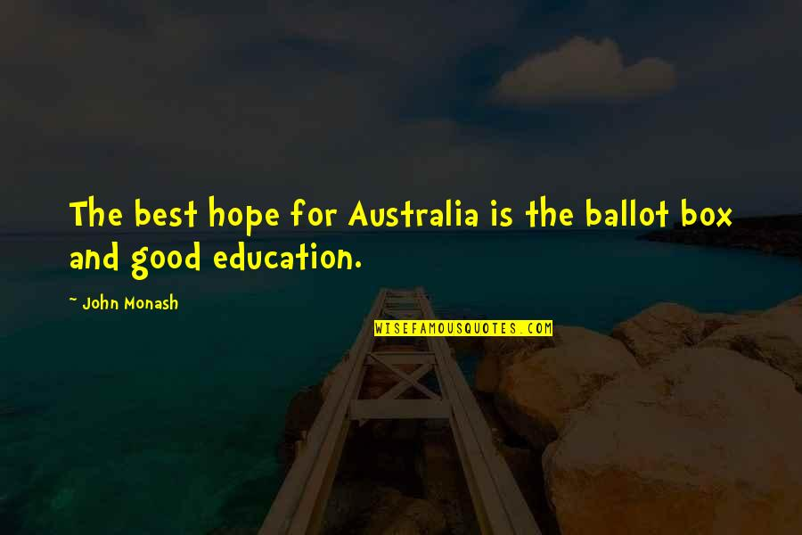 Education Is Good Quotes By John Monash: The best hope for Australia is the ballot
