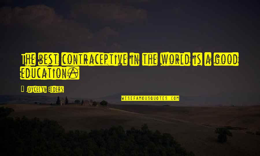 Education Is Good Quotes By Joycelyn Elders: The best contraceptive in the world is a