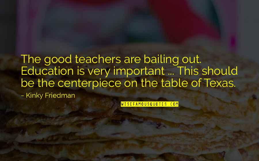 Education Is Good Quotes By Kinky Friedman: The good teachers are bailing out. Education is