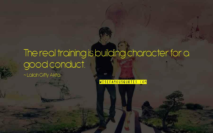 Education Is Good Quotes By Lailah Gifty Akita: The real training is building character for a