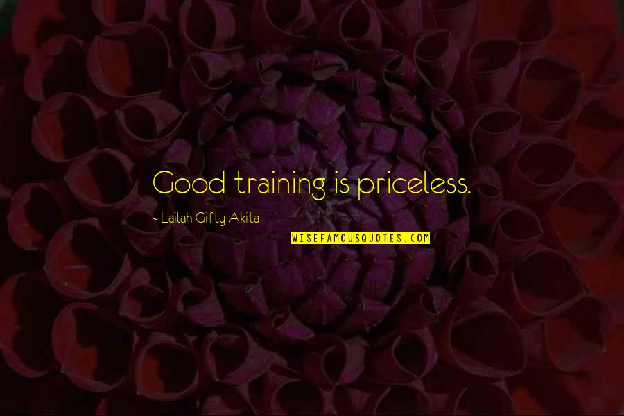 Education Is Good Quotes By Lailah Gifty Akita: Good training is priceless.
