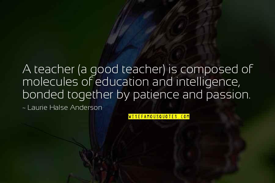 Education Is Good Quotes By Laurie Halse Anderson: A teacher (a good teacher) is composed of