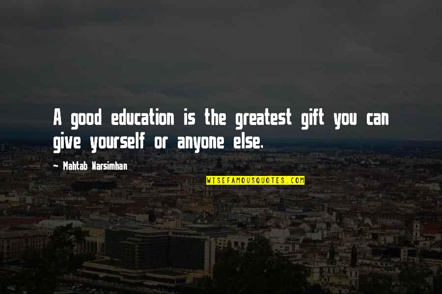 Education Is Good Quotes By Mahtab Narsimhan: A good education is the greatest gift you