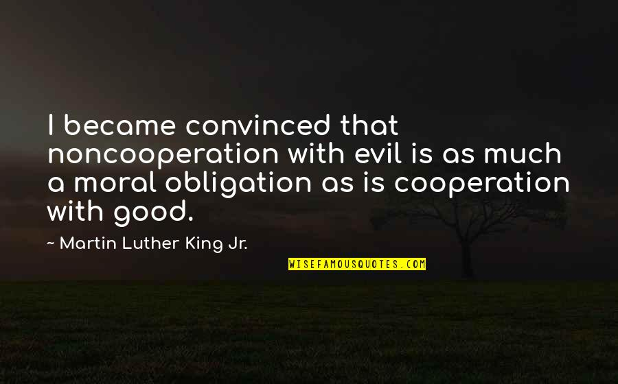 Education Is Good Quotes By Martin Luther King Jr.: I became convinced that noncooperation with evil is