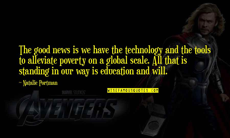 Education Is Good Quotes By Natalie Portman: The good news is we have the technology