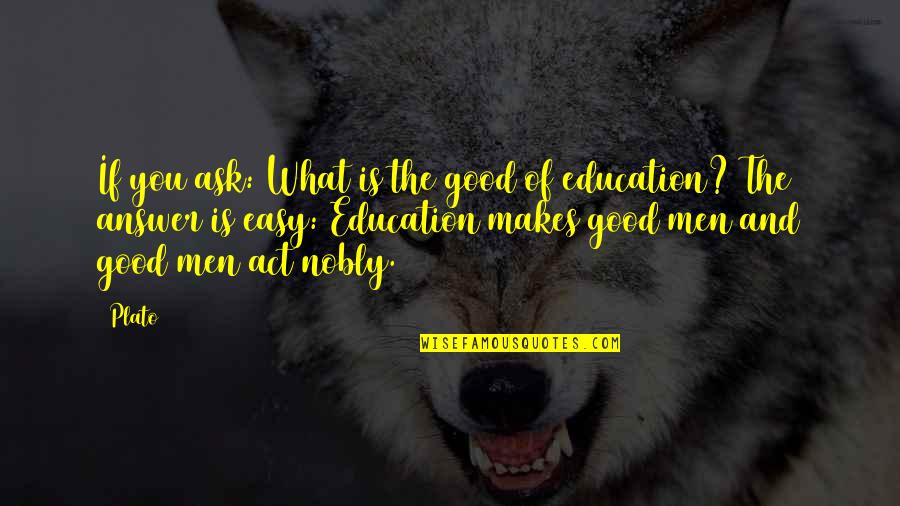 Education Is Good Quotes By Plato: If you ask: What is the good of