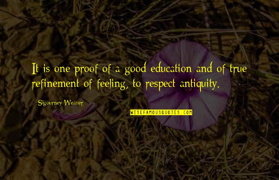 Education Is Good Quotes By Sigourney Weaver: It is one proof of a good education