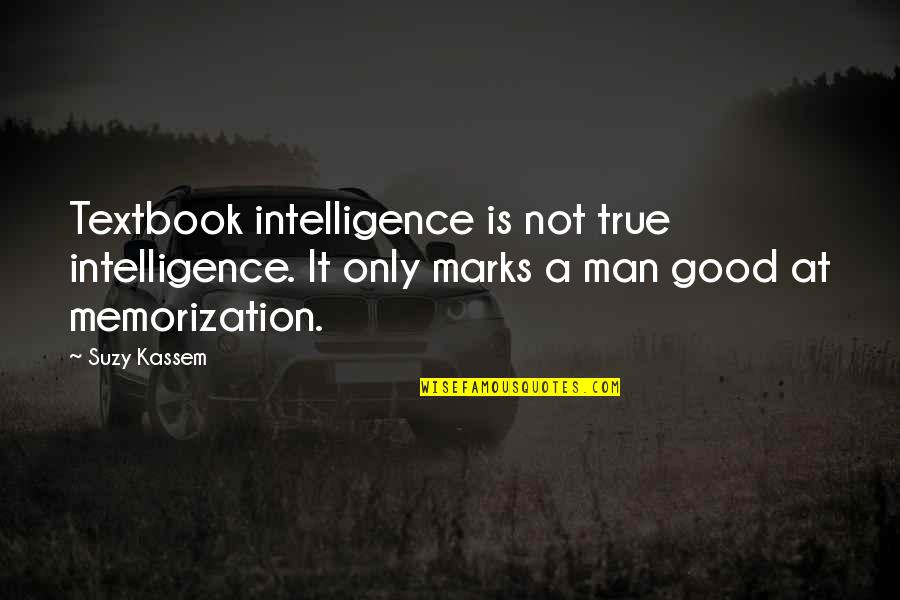 Education Is Good Quotes By Suzy Kassem: Textbook intelligence is not true intelligence. It only
