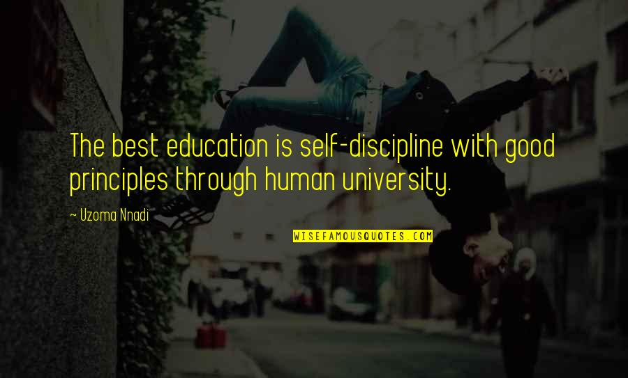 Education Is Good Quotes By Uzoma Nnadi: The best education is self-discipline with good principles