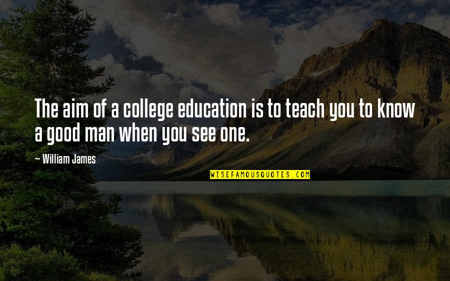 Education Is Good Quotes By William James: The aim of a college education is to