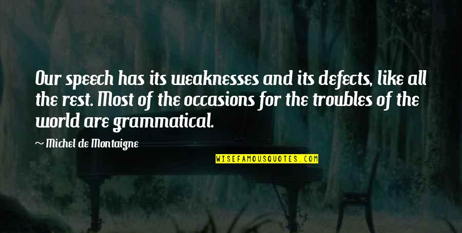 Education Montaigne Quotes By Michel De Montaigne: Our speech has its weaknesses and its defects,