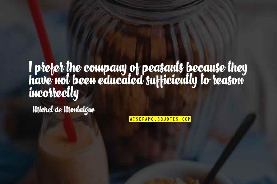 Education Montaigne Quotes By Michel De Montaigne: I prefer the company of peasants because they