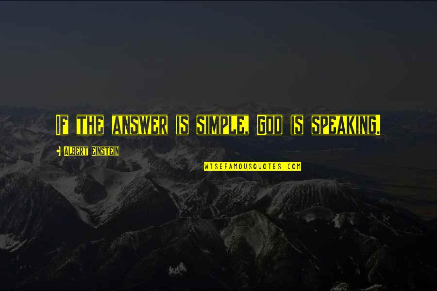 Education Mottos Quotes By Albert Einstein: If the answer is simple, God is speaking.