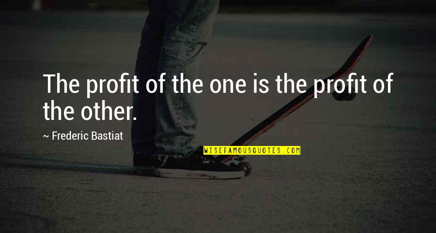 Education Mottos Quotes By Frederic Bastiat: The profit of the one is the profit