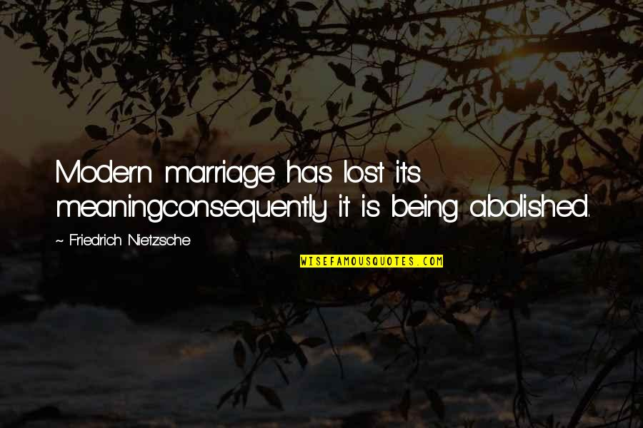 Education Mottos Quotes By Friedrich Nietzsche: Modern marriage has lost its meaningconsequently it is
