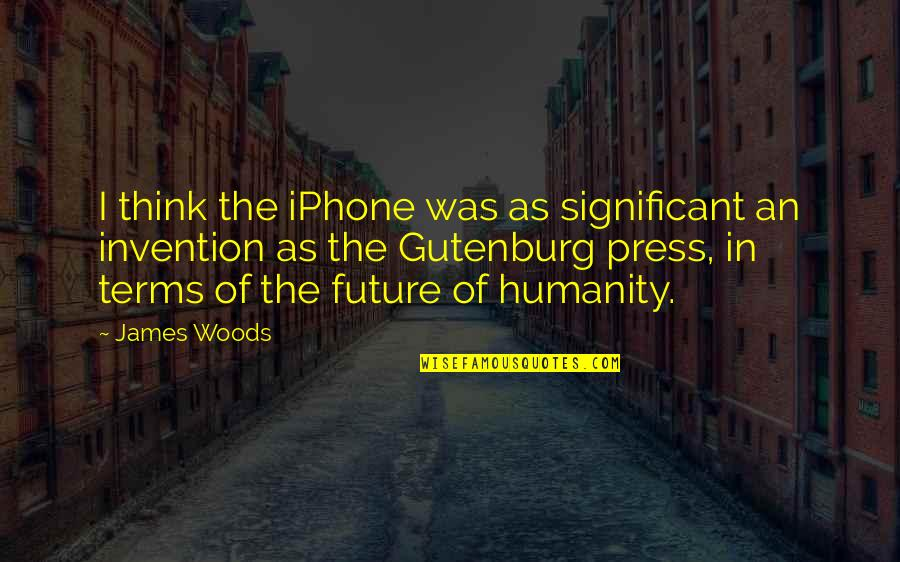Education Mottos Quotes By James Woods: I think the iPhone was as significant an